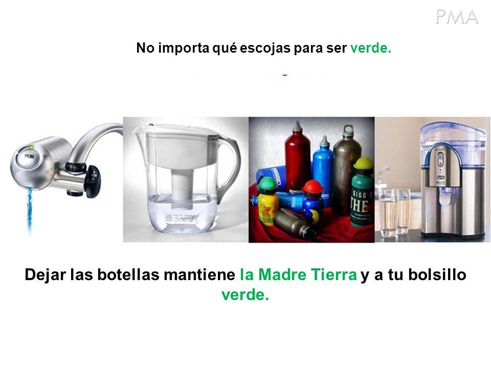 No importa qué escojas para ser verde. Dejar las botellas mantiene la Madre Tierra y a tu bolsillo verde.