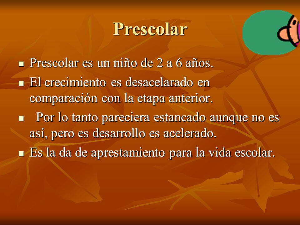 Prescolar Prescolar es un niño de 2 a 6 años. Prescolar es un niño de 2 a 6 años.