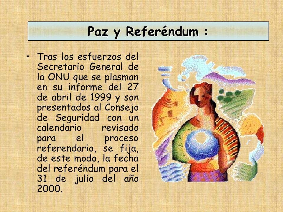Paz y Referéndum : En 1997 el Sr. James Baker, como Enviado Especial del Secretario General de la ONU, se reactiva y completa el Plan de Paz. El 16 de