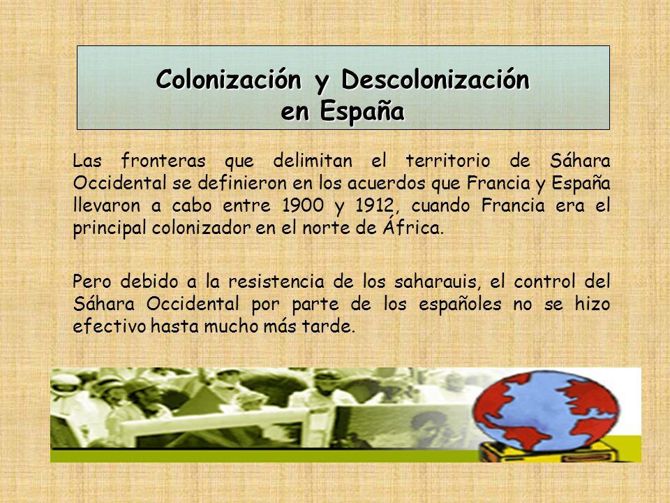 Las fronteras que delimitan el territorio de Sáhara Occidental se definieron en los acuerdos que Francia y España llevaron a cabo entre 1900 y 1912, cuando Francia era el principal colonizador en el norte de África.
