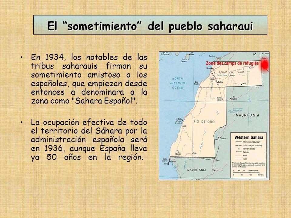 El sometimiento del pueblo saharaui En 1934, los notables de las tribus saharauis firman su sometimiento amistoso a los españoles, que empiezan desde entonces a denominara a la zona como Sahara Español .