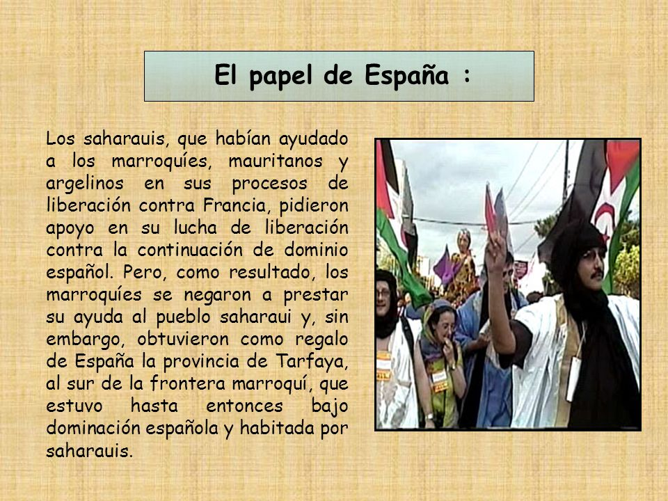 Los saharauis, que habían ayudado a los marroquíes, mauritanos y argelinos en sus procesos de liberación contra Francia, pidieron apoyo en su lucha de liberación contra la continuación de dominio español.