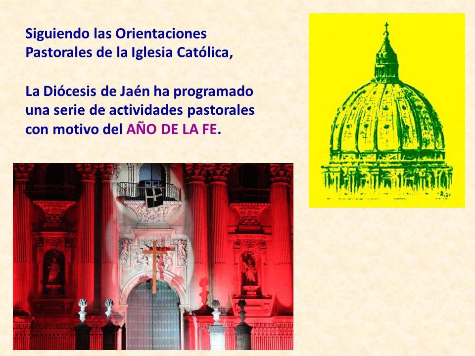 Siguiendo las Orientaciones Pastorales de la Iglesia Católica, La Diócesis de Jaén ha programado una serie de actividades pastorales con motivo del AÑO DE LA FE.