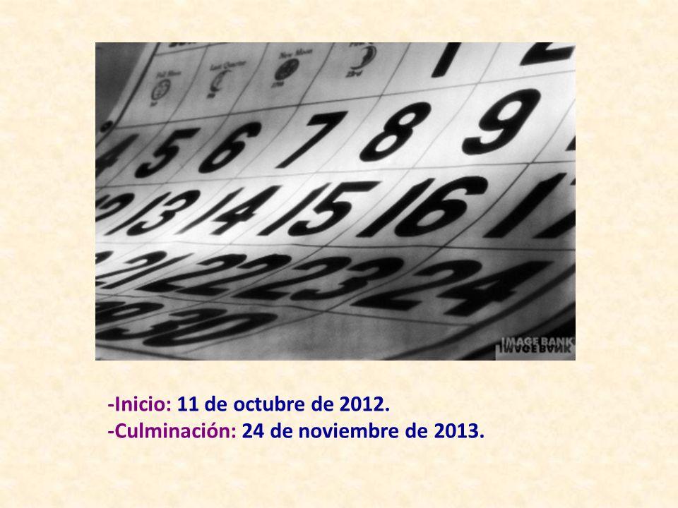-Inicio: 11 de octubre de 2012. -Culminación: 24 de noviembre de 2013.