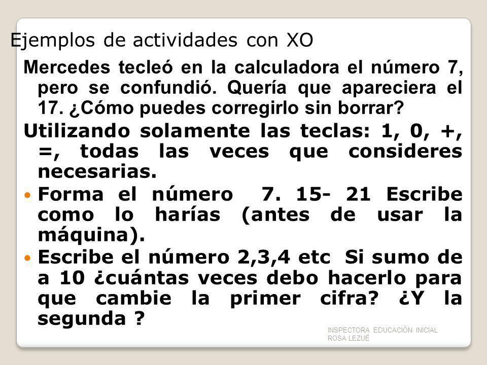 Ejemplos de actividades con XO Mercedes tecleó en la calculadora el número 7, pero se confundió. Quería que apareciera el 17. ¿Cómo puedes corregirlo