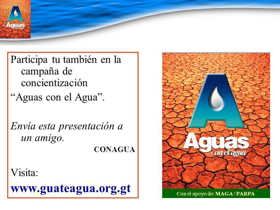 Participa tu también en la campaña de concientización Aguas con el Agua. Envía esta presentación a un amigo. CONAGUA Visita: www.guateagua.org.gt Con