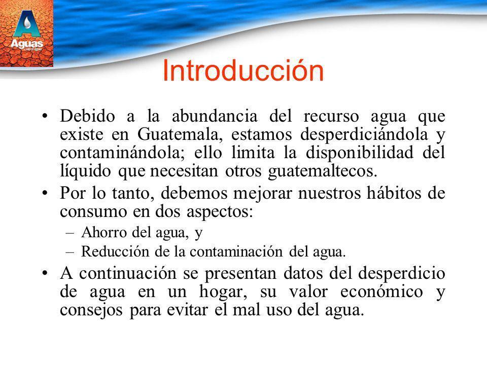 Introducción Debido a la abundancia del recurso agua que existe en Guatemala, estamos desperdiciándola y contaminándola; ello limita la disponibilidad