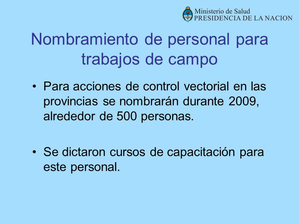 Nombramiento de personal para trabajos de campo Para acciones de control vectorial en las provincias se nombrarán durante 2009, alrededor de 500 perso