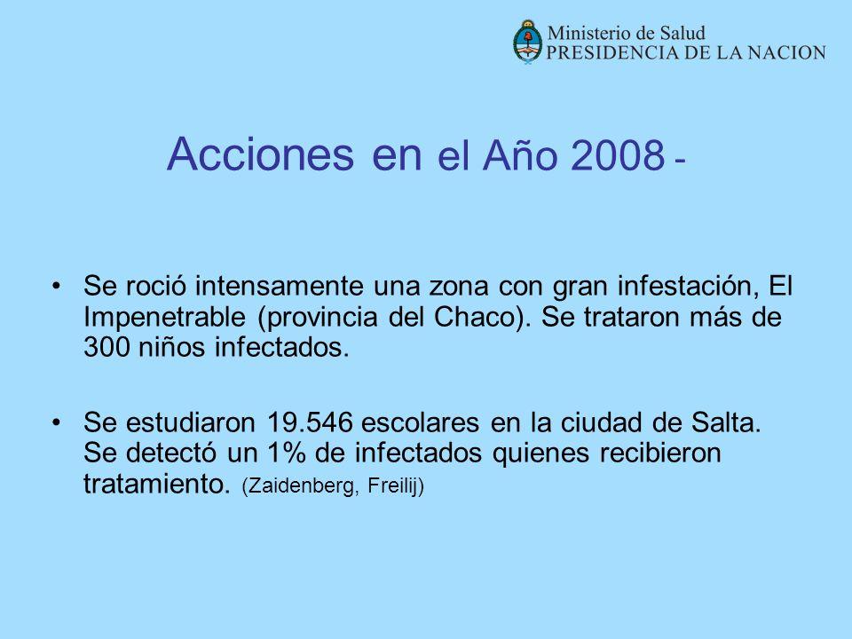 Acciones en el Año 2008 - Se roció intensamente una zona con gran infestación, El Impenetrable (provincia del Chaco). Se trataron más de 300 niños inf