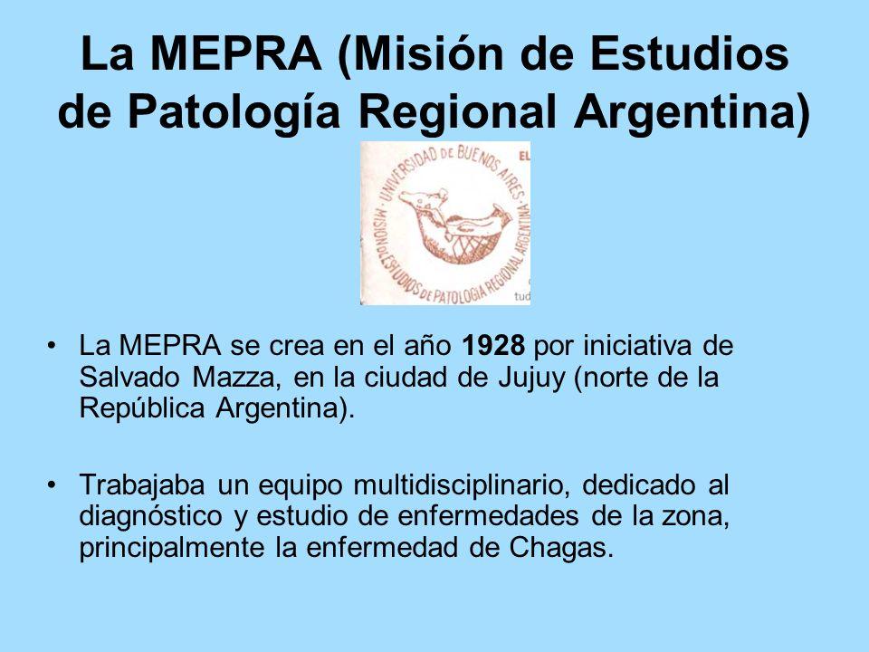 La MEPRA (Misión de Estudios de Patología Regional Argentina) La MEPRA se crea en el año 1928 por iniciativa de Salvado Mazza, en la ciudad de Jujuy (
