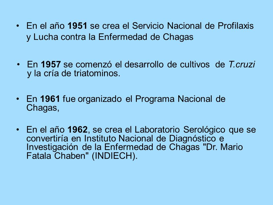 En el año 1951 se crea el Servicio Nacional de Profilaxis y Lucha contra la Enfermedad de Chagas En 1957 se comenzó el desarrollo de cultivos de T.cru