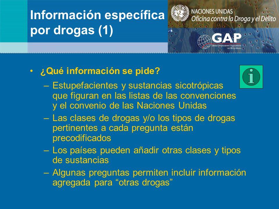 Información específica por drogas (1) ¿Qué información se pide? –Estupefacientes y sustancias sicotrópicas que figuran en las listas de las convencion