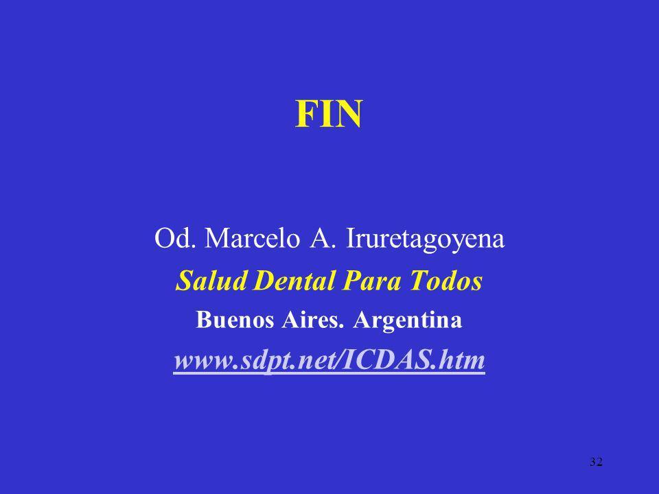 32 FIN Od. Marcelo A. Iruretagoyena Salud Dental Para Todos Buenos Aires. Argentina www.sdpt.net/ICDAS.htm