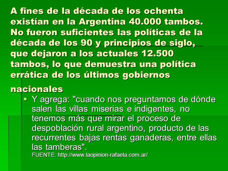 A fines de la década de los ochenta existían en la Argentina 40.000 tambos. No fueron suficientes las políticas de la década de los 90 y principios de
