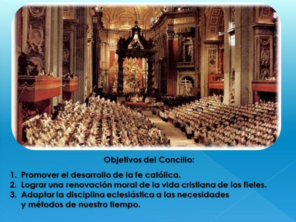 Objetivos del Concilio: 1.Promover el desarrollo de la fe católica. 2.Lograr una renovación moral de la vida cristiana de los fieles. 3.Adaptar la dis