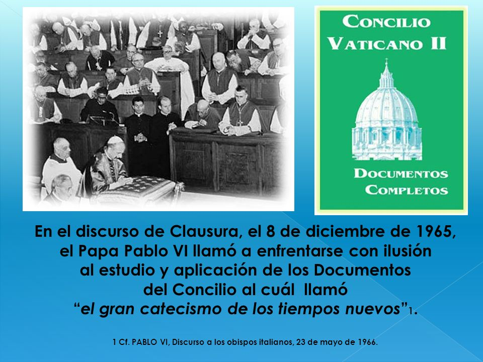 En el discurso de Clausura, el 8 de diciembre de 1965, el Papa Pablo VI llamó a enfrentarse con ilusión al estudio y aplicación de los Documentos del