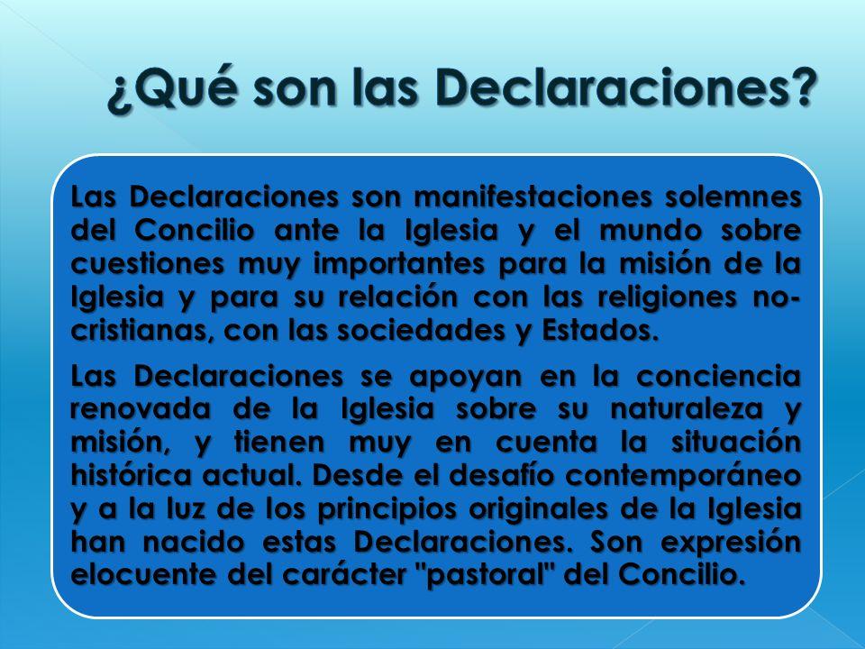 Las Declaraciones son manifestaciones solemnes del Concilio ante la Iglesia y el mundo sobre cuestiones muy importantes para la misión de la Iglesia y