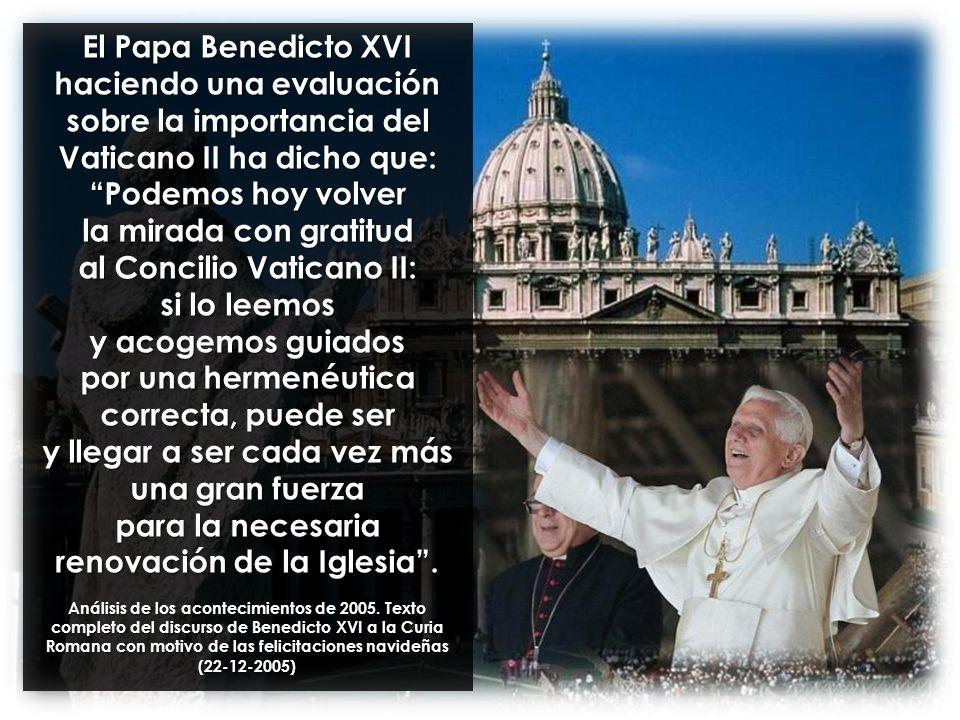 El Papa Benedicto XVI haciendo una evaluación sobre la importancia del Vaticano II ha dicho que: Podemos hoy volver la mirada con gratitud al Concilio