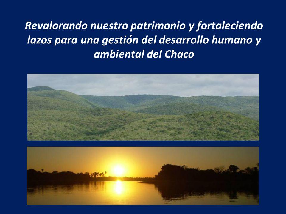 Revalorando nuestro patrimonio y fortaleciendo lazos para una gestión del desarrollo humano y ambiental del Chaco