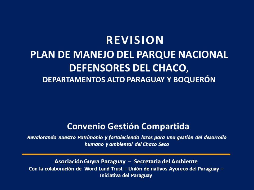 Convenio Gestión Compartida REVISION PLAN DE MANEJO DEL PARQUE NACIONAL DEFENSORES DEL CHACO, DEPARTAMENTOS ALTO PARAGUAY Y BOQUERÓN Asociación Guyra
