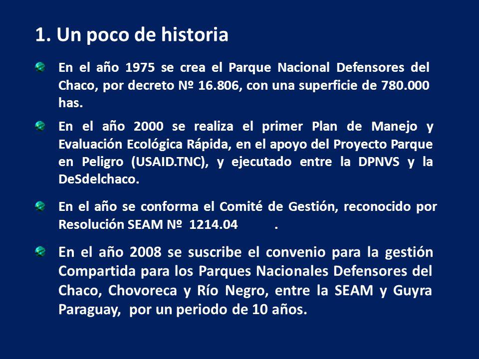 1. Un poco de historia En el año 1975 se crea el Parque Nacional Defensores del Chaco, por decreto Nº 16.806, con una superficie de 780.000 has. En el