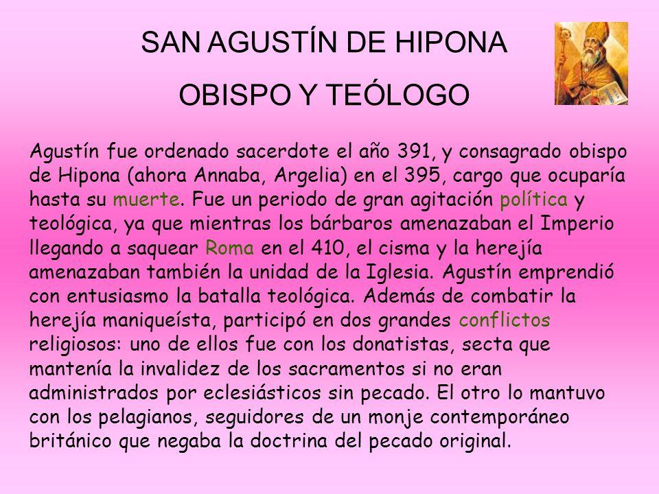 SAN AGUSTÍN DE HIPONA OBISPO Y TEÓLOGO Durante este conflicto, que fue largo y enconado, San Agustín desarrolló sus doctrinas de pecado original y gracia divina, soberanía divina y predestinación.
