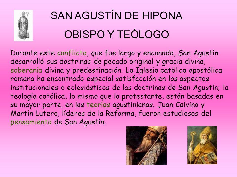 SAN AGUSTÍN DE HIPONA OBISPO Y TEÓLOGO Durante este conflicto, que fue largo y enconado, San Agustín desarrolló sus doctrinas de pecado original y gra
