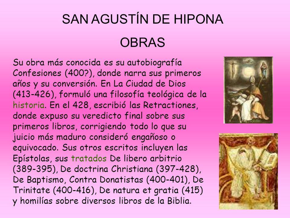 SAN AGUSTÍN DE HIPONA OBRAS Su obra más conocida es su autobiografía Confesiones (400?), donde narra sus primeros años y su conversión. En La Ciudad d