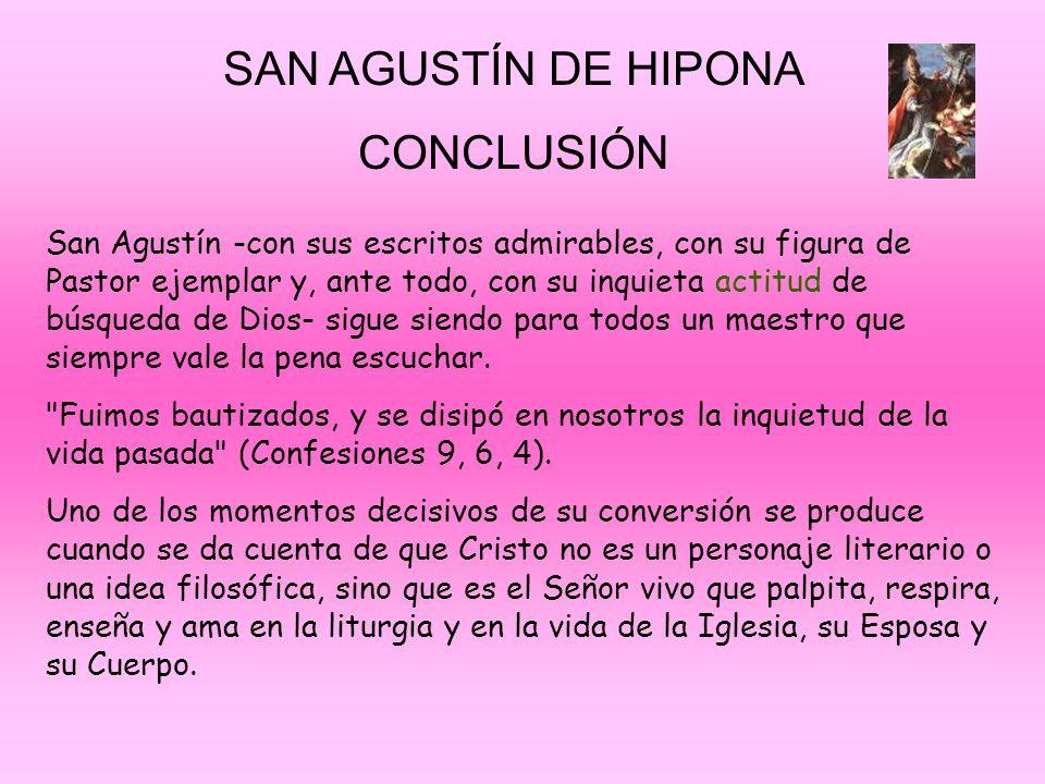 SAN AGUSTÍN DE HIPONA CONCLUSIÓN San Agustín -con sus escritos admirables, con su figura de Pastor ejemplar y, ante todo, con su inquieta actitud de b