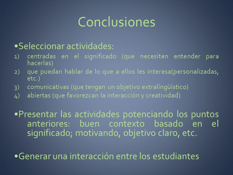 Conclusiones Seleccionar actividades: 1)centradas en el significado (que necesiten entender para hacerlas) 2)que puedan hablar de lo que a ellos les i