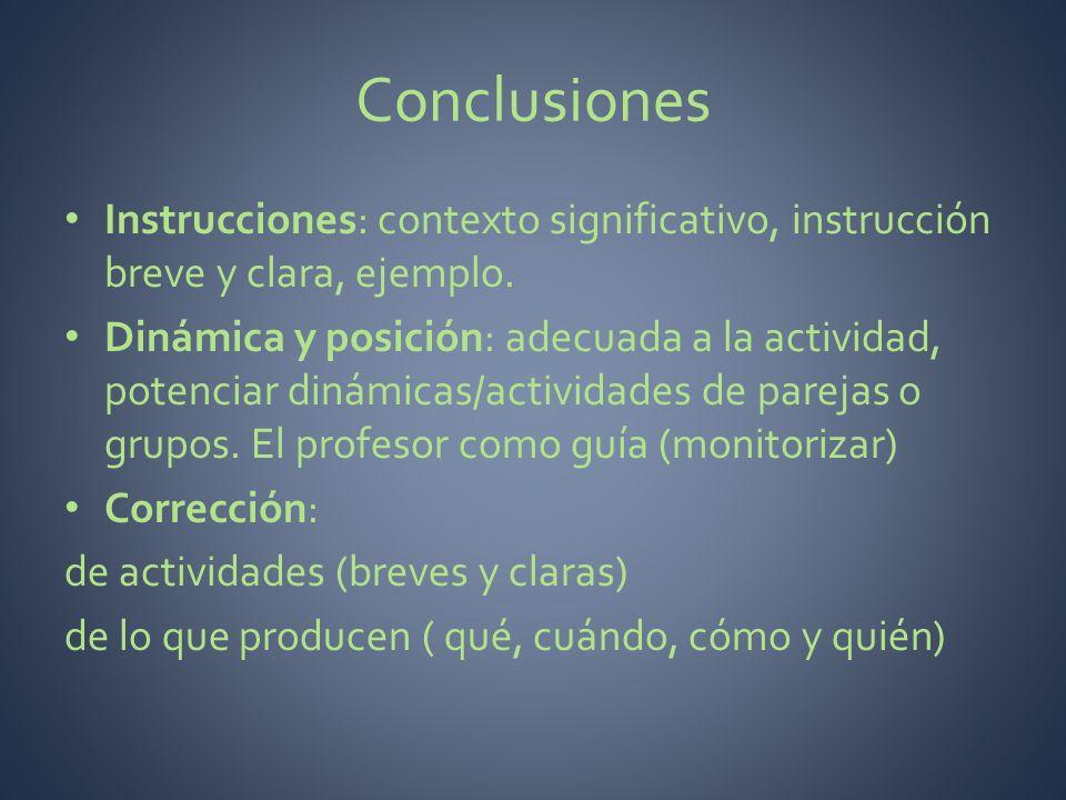 Conclusiones Instrucciones: contexto significativo, instrucción breve y clara, ejemplo. Dinámica y posición: adecuada a la actividad, potenciar dinámi