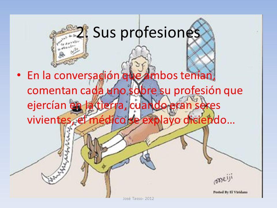 2. Sus profesiones En la conversación que ambos tenían, comentan cada uno sobre su profesión que ejercían en la tierra, cuando eran seres vivientes, e