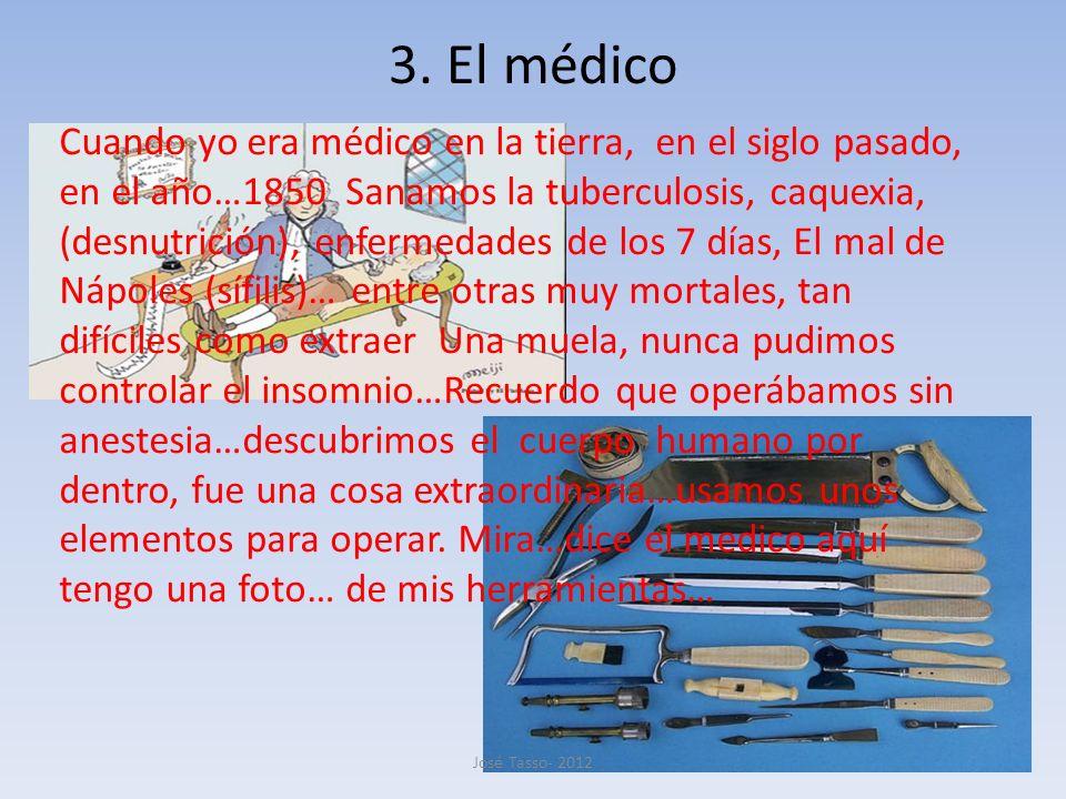 3. El médico Cuando yo era médico en la tierra, en el siglo pasado, en el año…1850 Sanamos la tuberculosis, caquexia, (desnutrición), enfermedades de