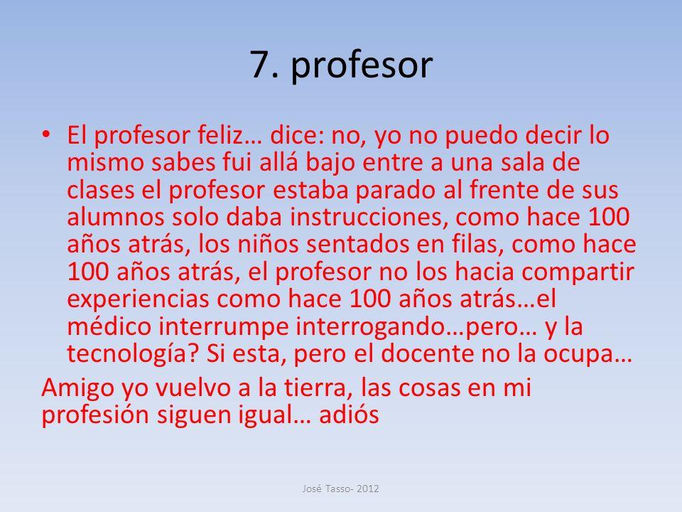7. profesor El profesor feliz… dice: no, yo no puedo decir lo mismo sabes fui allá bajo entre a una sala de clases el profesor estaba parado al frente