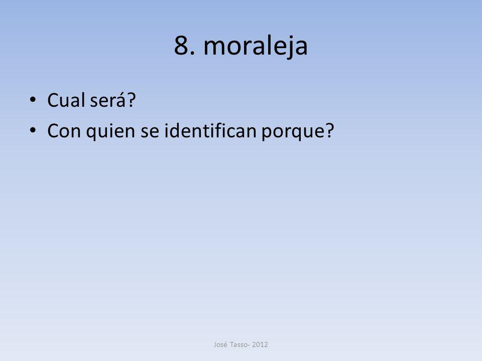 8. moraleja Cual será? Con quien se identifican porque? José Tasso- 2012
