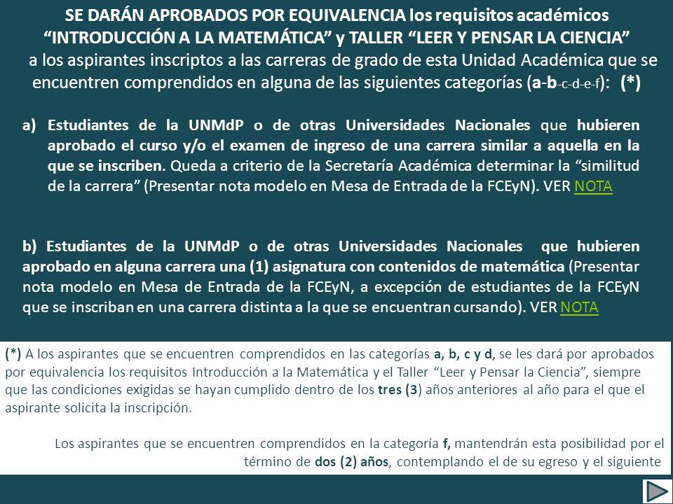 a)Estudiantes de la UNMdP o de otras Universidades Nacionales que hubieren aprobado el curso y/o el examen de ingreso de una carrera similar a aquella en la que se inscriben.