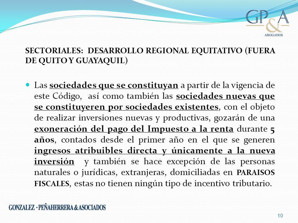 SECTORIALES: DESARROLLO REGIONAL EQUITATIVO (FUERA DE QUITO Y GUAYAQUIL) Las sociedades que se constituyan a partir de la vigencia de este Código, así