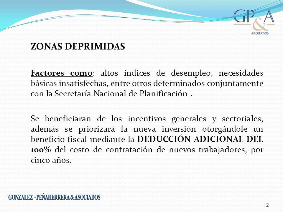 ZONAS DEPRIMIDAS Factores como: altos índices de desempleo, necesidades básicas insatisfechas, entre otros determinados conjuntamente con la Secretarí