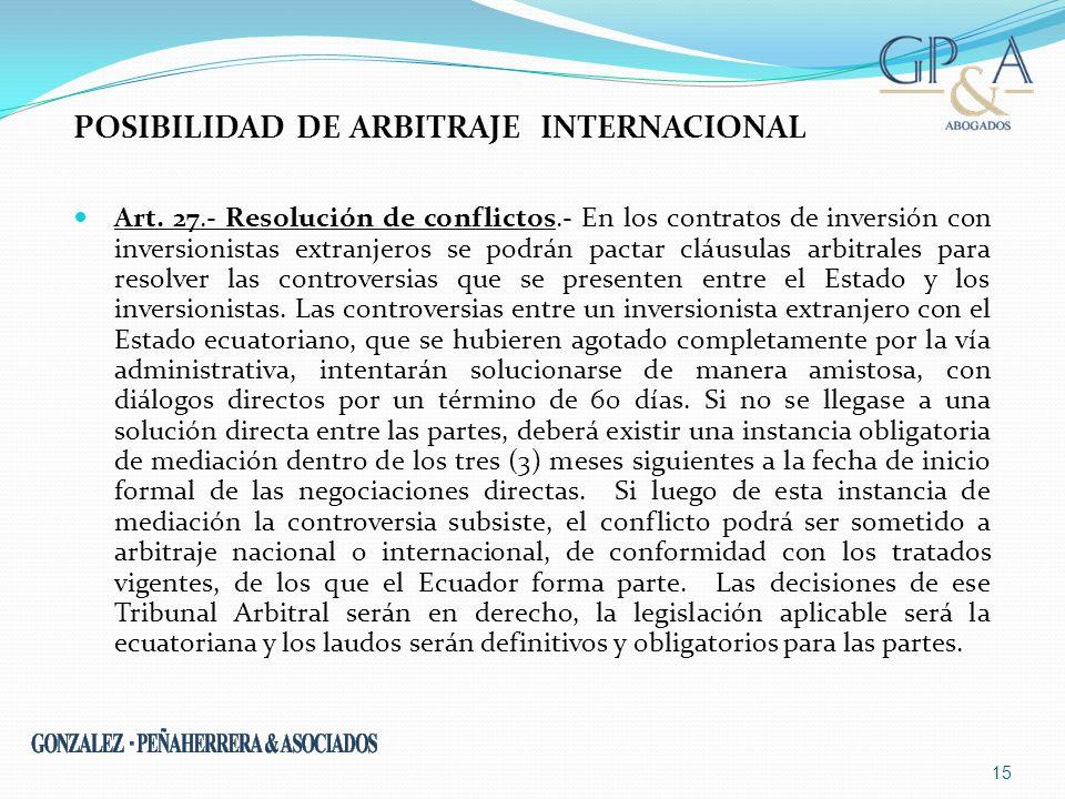 POSIBILIDAD DE ARBITRAJE INTERNACIONAL Art. 27.- Resolución de conflictos.- En los contratos de inversión con inversionistas extranjeros se podrán pac