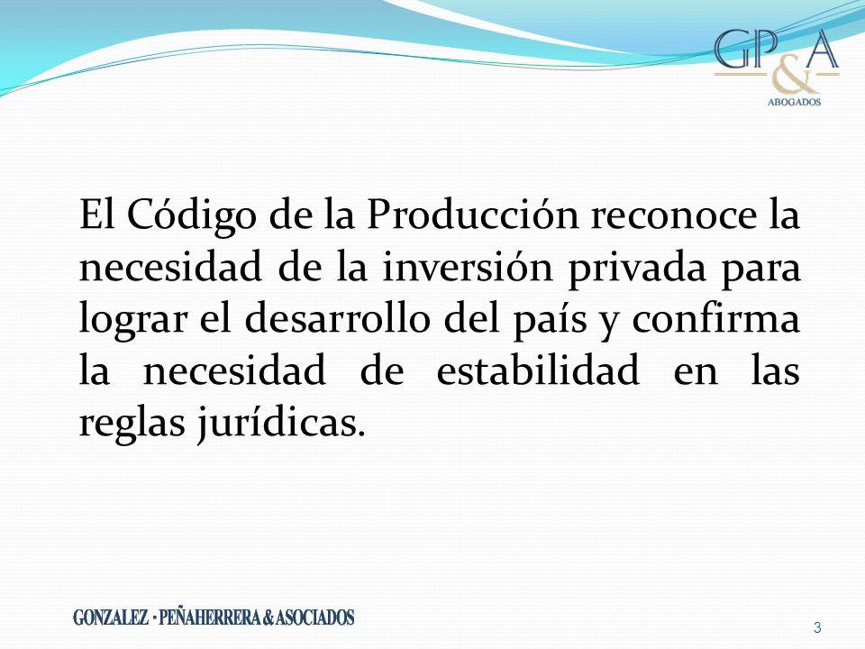 El Código de la Producción reconoce la necesidad de la inversión privada para lograr el desarrollo del país y confirma la necesidad de estabilidad en