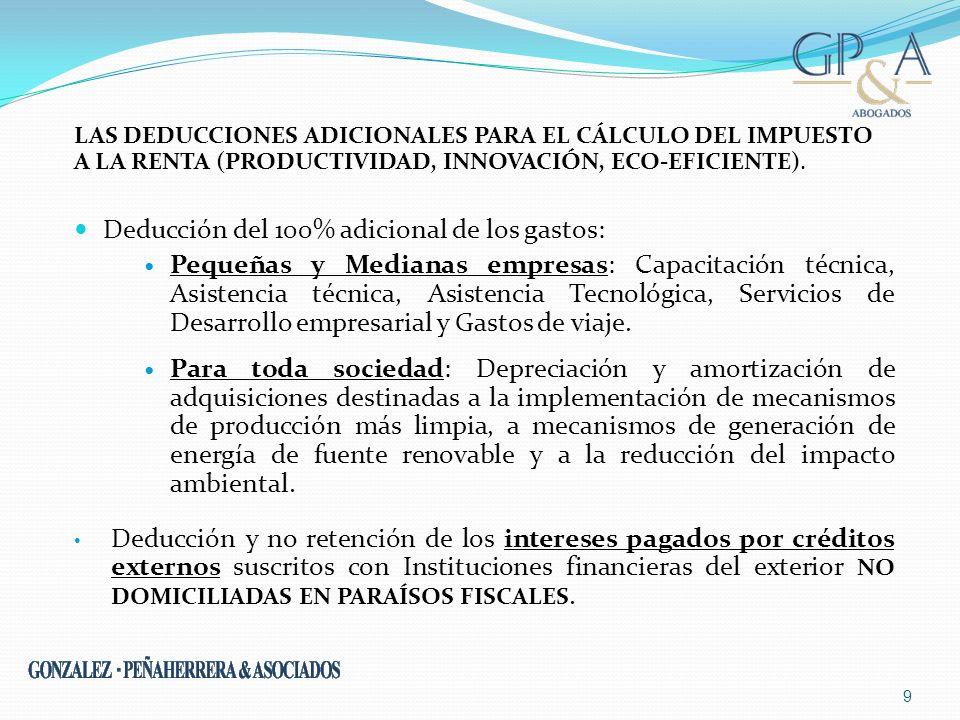 LAS DEDUCCIONES ADICIONALES PARA EL CÁLCULO DEL IMPUESTO A LA RENTA (PRODUCTIVIDAD, INNOVACIÓN, ECO-EFICIENTE). Deducción del 100% adicional de los ga
