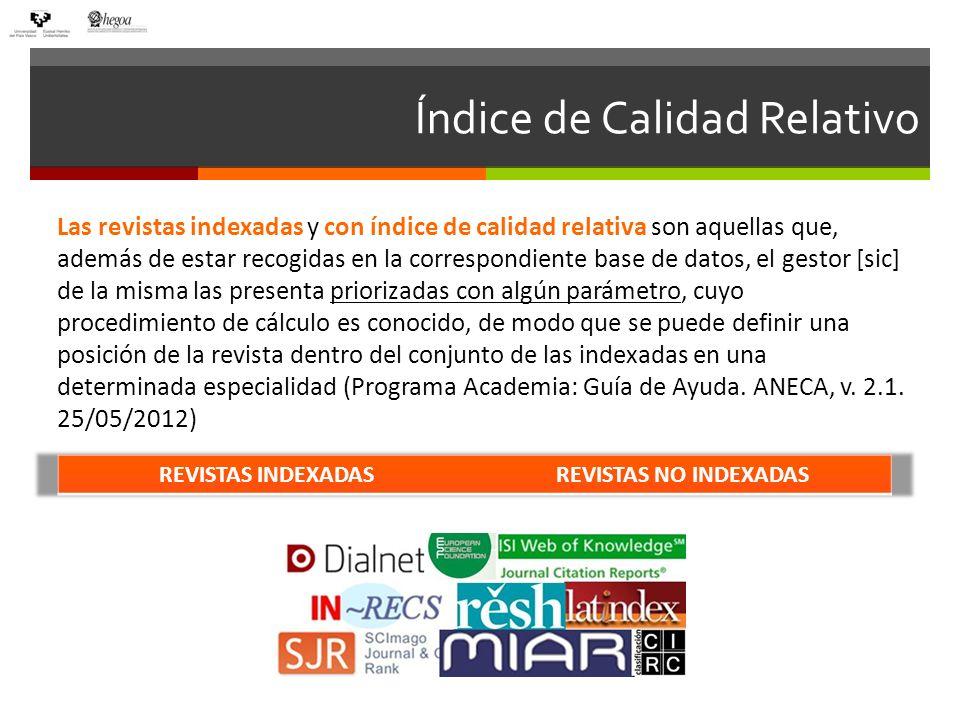 Índice de Calidad Relativo Las revistas indexadas y con índice de calidad relativa son aquellas que, además de estar recogidas en la correspondiente b