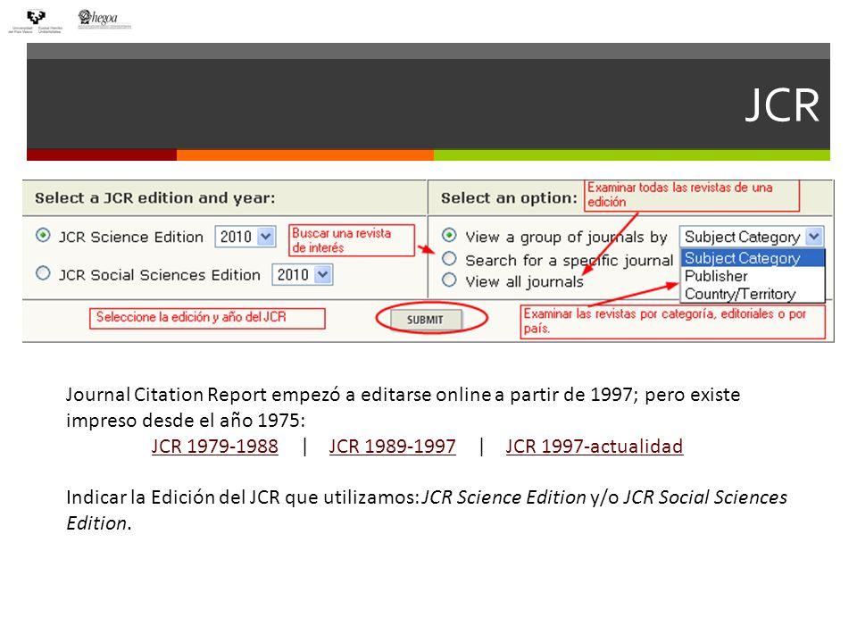 JCR Journal Citation Report empezó a editarse online a partir de 1997; pero existe impreso desde el año 1975: JCR 1979-1988JCR 1979-1988 | JCR 1989-19