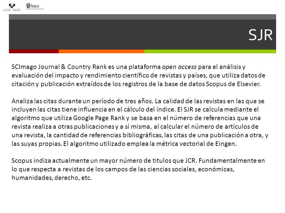 SJR SCImago Journal & Country Rank es una plataforma open access para el análisis y evaluación del impacto y rendimiento científico de revistas y países, que utiliza datos de citación y publicación extraídos de los registros de la base de datos Scopus de Elsevier.