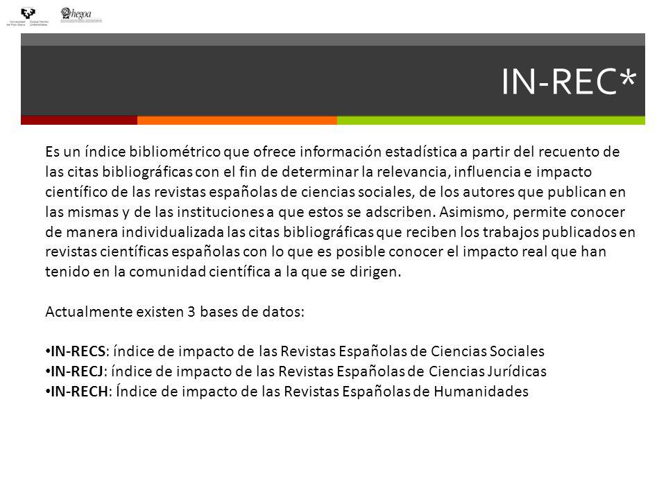 IN-REC* Es un índice bibliométrico que ofrece información estadística a partir del recuento de las citas bibliográficas con el fin de determinar la re