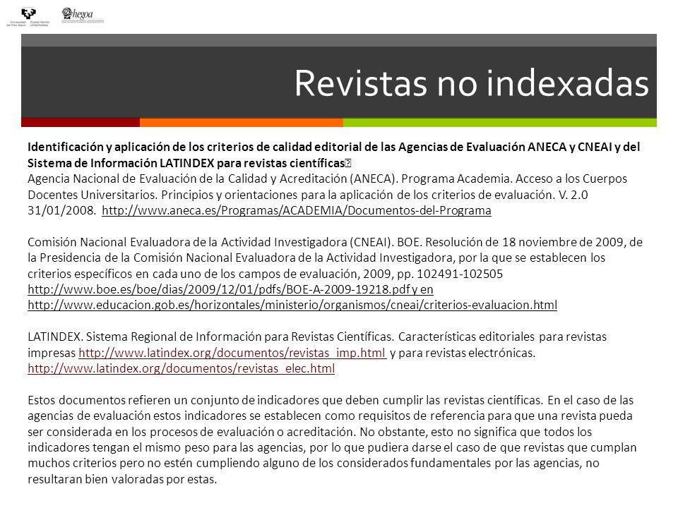 Revistas no indexadas Identificación y aplicación de los criterios de calidad editorial de las Agencias de Evaluación ANECA y CNEAI y del Sistema de I