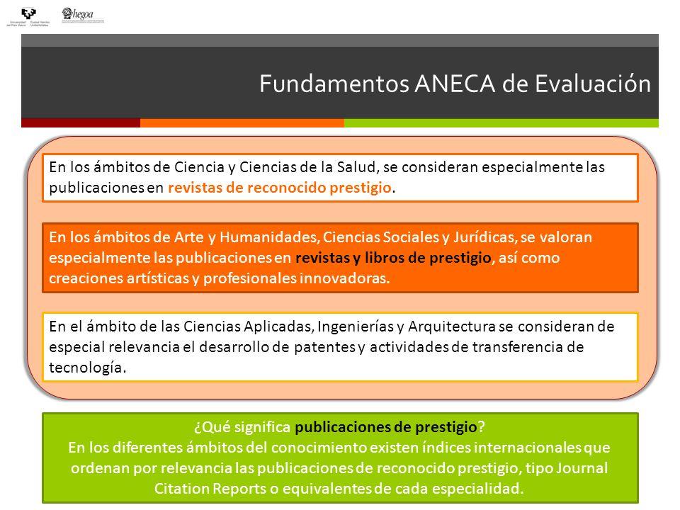 Fundamentos ANECA de Evaluación En los ámbitos de Ciencia y Ciencias de la Salud, se consideran especialmente las publicaciones en revistas de reconoc