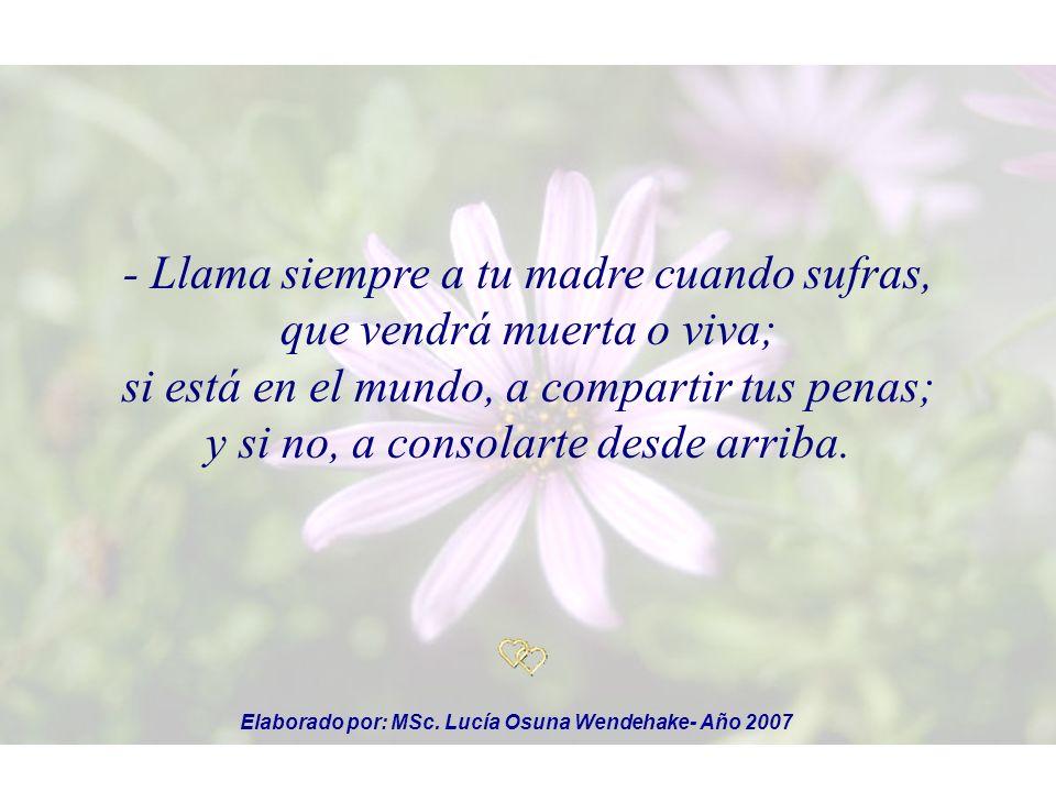 Y lo hago así cuando la suerte ruda, como hoy, perturba de mi hogar la calma, invoco el nombre de mi madre amada,...