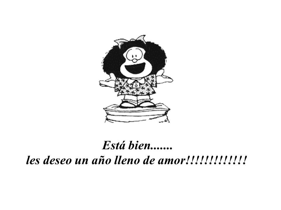 Está bien....... les deseo un año lleno de amor!!!!!!!!!!!!!