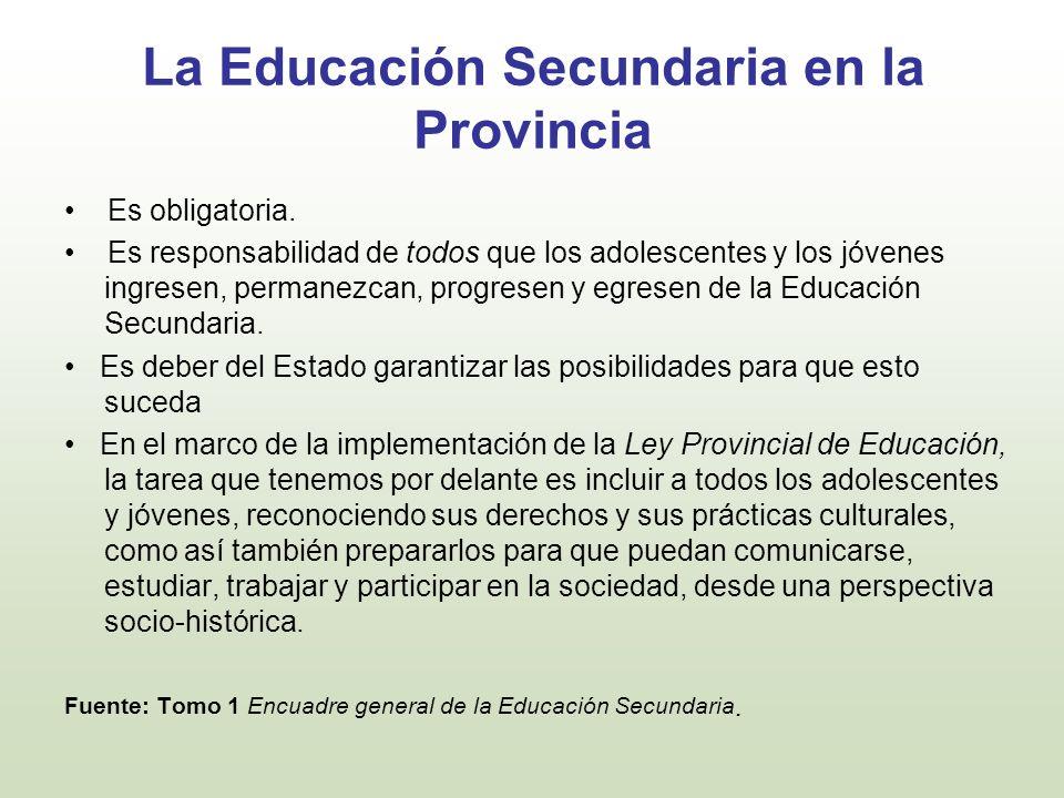 La Educación Secundaria en la Provincia Es obligatoria. Es responsabilidad de todos que los adolescentes y los jóvenes ingresen, permanezcan, progrese